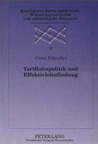 Tariflohnpolitik Und Effektivlohnfindung: Eine Empirische Und Wirtschaftspolitische Analyse Fuer Die Alten Bundeslaender