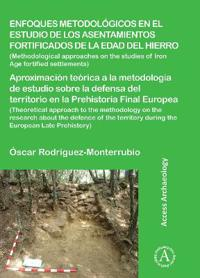Enfoques metodologicos en el estudio de los asentamientos fortificados de la edad del hierro/ Methodological approaches in the study of fortified iron age settlements