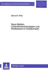Neue Medien, Unternehmensstrategien Und Wettbewerb Im Medienmarkt: Eine Wettbewerbstheoretische Und -Politische Analyse