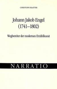 Johann Jakob Engel (1741-1802). Wegbereiter Der Modernen Erzaehlkunst: Untersuchungen Zur Darstellung Von Unmittelbarkeit Und Innerlichkeit in Engels