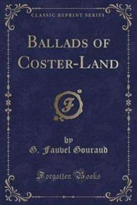 Ballads of Coster-Land (Classic Reprint)