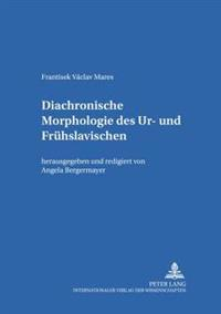 Diachronische Morphologie Des Ur- Und Fruehslavischen: Herausgegeben Und Redigiert Von Angela Bergermayer