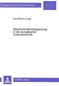 Raeumliche Marktabgrenzung in Der Europaeischen Fusionskontrolle