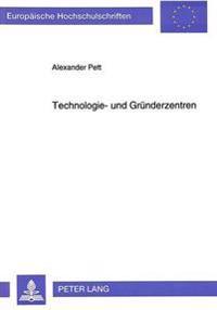 Technologie- Und Gruenderzentren: Empirische Analyse Eines Instruments Zur Schaffung Hochwertiger Arbeitsplaetze