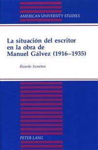 LA Situacion Del Escritor En LA Obra De Manuel Galves