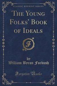 The Young Folks' Book of Ideals (Classic Reprint)