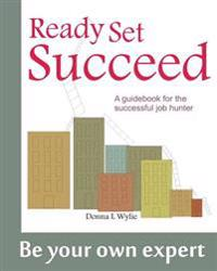 Ready-Set-Succeed: A Guidebook for the Successful Job Hunter
