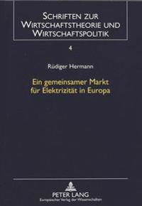 Ein Gemeinsamer Markt Fuer Elektrizitaet in Europa: Optionen Einer Wettbewerbsordnung Zwischen Anspruch Und Wirklichkeit