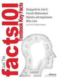 Studyguide for John E. Freund's Mathematical Statistics with Applications by Miller, Irwin, ISBN 9780134291673