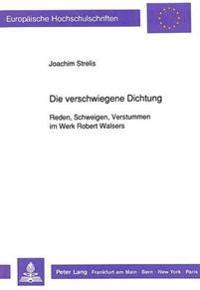 Die Verschwiegene Dichtung: Reden, Schweigen, Verstummen Im Werk Robert Walsers