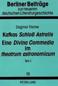 Kafkas Schloss Astralis. Eine Divina Commedia Im Theatrum Astronomicum