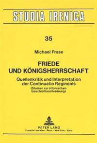 Friede Und Koenigsherrschaft: Quellenkritik Und Interpretation Der Continuatio Reginonis. (Studien Zur Ottonischen Geschichtsschreibung)