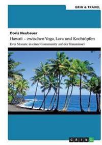 Hawaii - Zwischen Yoga, Lava Und Kochtopfen. Drei Monate in Einer Community Auf Der Trauminsel