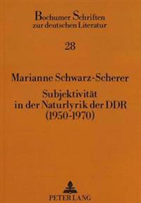 Subjektivitaet in Der Naturlyrik Der Ddr (1950-1970)