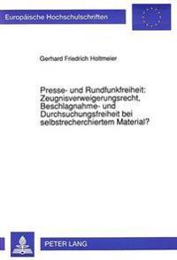 Presse- Und Rundfunkfreiheit: Zeugnisverweigerungsrecht, Beschlagnahme- Und Durchsuchungsfreiheit Bei Selbstrecherchiertem Material?: Eine Rechtsvergl