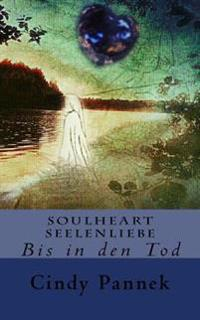 Soulheart Seelenliebe: Bis in Den Tod