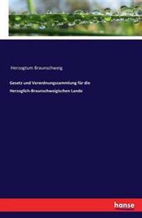 Gesetz Und Verordnungssammlung Fur Die Herzoglich-Braunschweigischen Lande