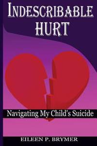 Indescribable Hurt: Navigating My Child's Suicide
