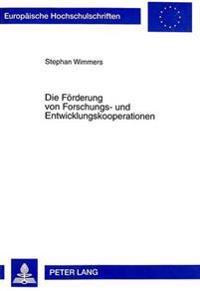 Die Foerderung Von Forschungs- Und Entwicklungskooperationen: Eine Untersuchung Der Foerderung Von Grenzueberschreitenden Forschungs- Und Entwicklungs