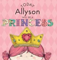 Today Allyson Will Be a Princess