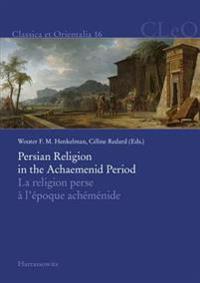 Persian Religion in the Achaemenid Period / La Religion Perse A L'Epoque Achemenide