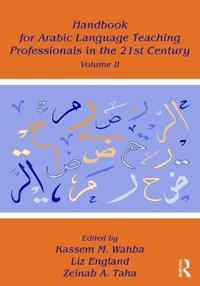 Handbook for Arabic Language Teaching Professionals in the 21st Century, Volume II