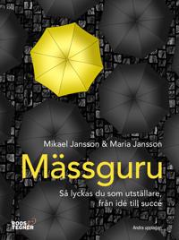 Mässguru : så lyckas du som utställare, från idé till succé