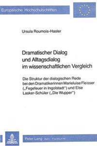 Dramatischer Dialog Und Alltagsdialog Im Wissenschaftlichen Vergleich: Die Struktur Der Dialogischen Rede Bei Den Dramatikerinnen Marieluise Fleisser