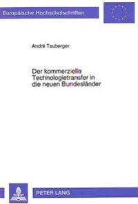 Der Kommerzielle Technologietransfer in Die Neuen Bundeslaender: Eine Theoretische Und Empirische Analyse Des Entscheidungsverhaltens Am Beispiel Der