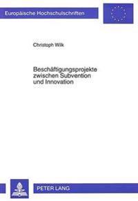 Beschaeftigungsprojekte Zwischen Subvention Und Innovation: Eine Empirische Analyse Lokaler Projekte in Baden-Wuerttemberg Im Rahmen Des Programms -Fo