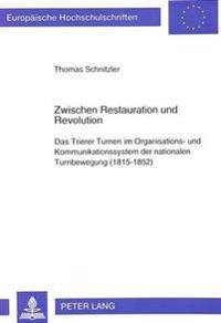 Zwischen Restauration Und Revolution: Das Trierer Turnen Im Organisations- Und Kommunikationssystem Der Nationalen Turnbewegung (1815-1852)