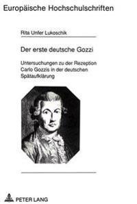 Der Erste Deutsche Gozzi: Untersuchungen Zu Der Rezeption Carlo Gozzis in Der Deutschen Spaetaufklaerung