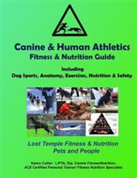 Canine & Human Athletics - Fitness & Nutrition Guide: Lost Temple Fitness Dog Sports, Anatomy, Exercises, Nutrition & Safety