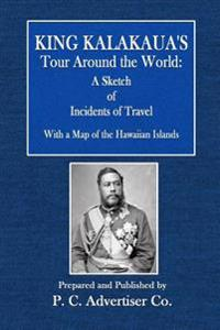King Kalakaua's Tour Around the World: A Sketch of Incidents of Travel