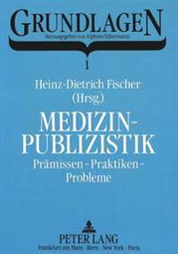 Medizinpublizistik: Praemissen - Praktiken - Probleme.