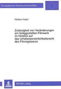 Zulaessigkeit Von Veraenderungen Am Fertiggestellten Filmwerk Im Hinblick Auf Das Urheberpersoenlichkeitsrecht Des Filmregisseurs