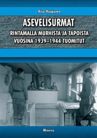 Asevelisurmat -  Rintamalla murhista ja tapoista vuosina 1939–1944 tuomitut