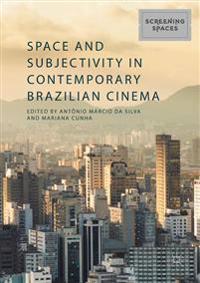 Space and Subjectivity in Contemporary Brazilian Cinema