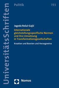 Internationale Gleichstellungsspezifische Normen Und Ihre Umsetzung in Transformationsgesellschaften: Kroatien Und Bosnien Und Herzegowina