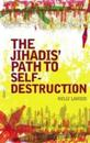 The Jihadis' Path to Self-destruction