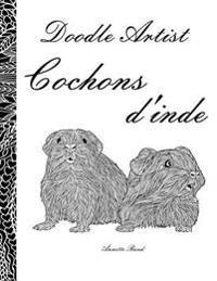 Doodle Artist - Cochons D'Inde: Livre de Coloriage Pour Adultes