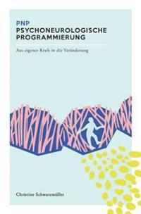 Pnp Psychneurologische Programmierung: Aus Eigener Kraft in Die Veranderung