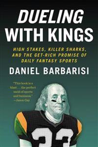 Dueling with Kings: High Stakes, Killer Sharks, and the Get-Rich Promise of Daily Fantasy Sports