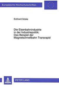 Die Eisenbahnindustrie in Der Industriepolitik: . Das Beispiel Der Magnetschnellbahn Transrapid