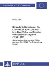 Konzertante Kuriositaeten: Die Quintette Fuer Solo-Kontraba Bzw. Solo-Violine Und Streicher Von Domenico Dragonetti (1763-1846): Quellenstudien, Analy