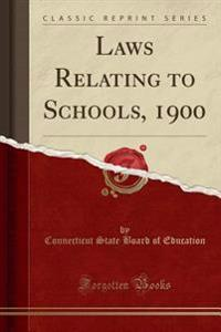 Laws Relating to Schools, 1900 (Classic Reprint)