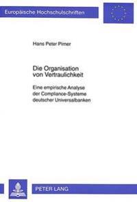 Die Organisation Von Vertraulichkeit: Eine Empirische Analyse Der Compliance-Systeme Deutscher Universalbanken