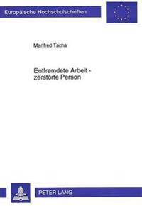 Entfremdete Arbeit - Zerstoerte Person: Der Arbeitsbegriff Im Oesterreichischen Roman. 1970-1990
