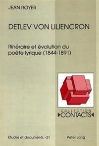 Detlev Von Liliencron: Itineraire Et Evolution Du Poete Lyrique (1844-1891)