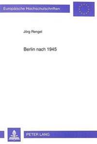 Berlin Nach 1945: Politisch-Rechtliche Untersuchungen Zur Lage Der Stadt Im Geteilten Deutschland